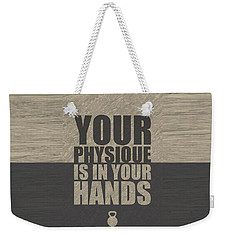 Your Physique Is In Your Hands Inspirational Quotes Poster Weekender Tote Bag
