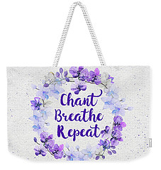 Chant, Breathe, Repeat Weekender Tote Bag by Tammy Wetzel