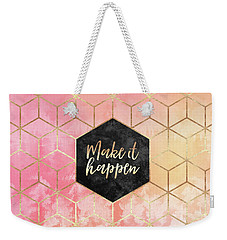 Make It Happen Weekender Tote Bag
