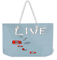 Live Life Weekender Tote Bag by Linda Prewer