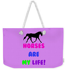 Horses Are My Life Weekender Tote Bag by Patricia Barmatz