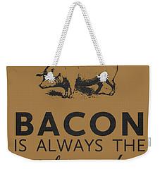 Bacon Is Always The Secret Ingredient Weekender Tote Bag