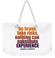 Be Brave. Weekender Tote Bag