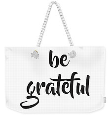 Be Grateful Weekender Tote Bag