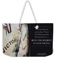 Be In The Moment In Your Writing Weekender Tote Bag