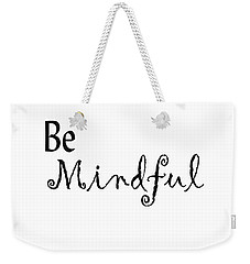 Be Mindful Weekender Tote Bag by Kerri Mortenson