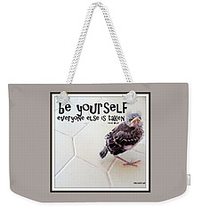 Weekender Tote Bag featuring the photograph Be Yourself by Irma BACKELANT GALLERIES