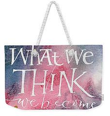 Inspirational Saying Become Weekender Tote Bag