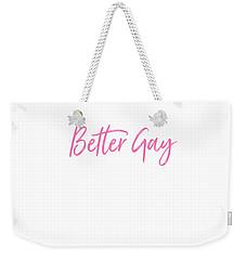 Better Gay Than Grumpy Weekender Tote Bag