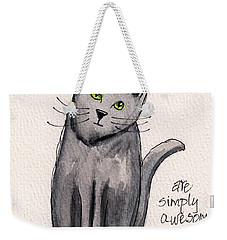 Black Cats Are Simply Awesome Weekender Tote Bag by Terry Taylor