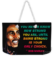 Bob Marley Quote Weekender Tote Bag by Mim White