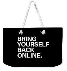 Bring Yourself Back Online Weekender Tote Bag