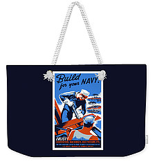 Weekender Tote Bag featuring the painting Build For Your Navy - Ww2 by War Is Hell Store