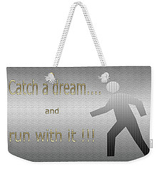Catch A Dream And Run With It Weekender Tote Bag by Tina M Wenger
