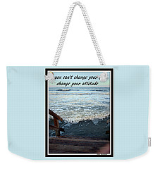 Weekender Tote Bag featuring the photograph Change Your Attitude by Irma BACKELANT GALLERIES