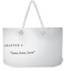 Weekender Tote Bag featuring the photograph Chapter 8 Love Love Love by Toni Hopper