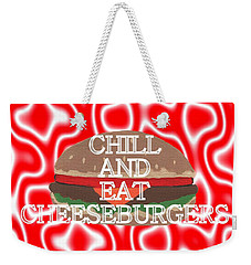 Chill And Eat Cheeseburgers Weekender Tote Bag