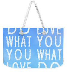 Cloud Skywriting Do What You Love Love What You Do  Weekender Tote Bag by Georgeta Blanaru