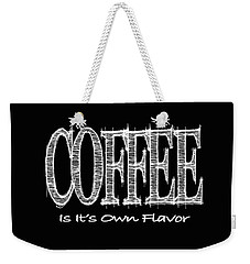 Coffee Is It's Own Flavor Mug Weekender Tote Bag