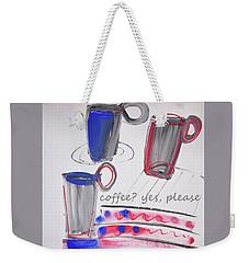 Coffee.....  Yes, Please Weekender Tote Bag