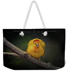 Courage Is The Most Important Of All The Virtues ... Weekender Tote Bag
