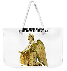 Dear Lord, Please Make Them All Go Away Weekender Tote Bag by Esoterica Art Agency