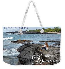 Decisions Determine Destiny Weekender Tote Bag by Denise Bird