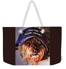 Did You Poop Today Weekender Tote Bag