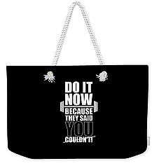 Do It Now Because They Said You Couldn't Gym Quotes Poster Weekender Tote Bag