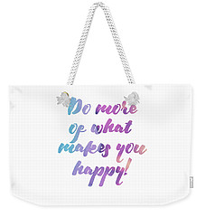 Do More Of What Makes You Happy Weekender Tote Bag