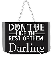 Don't Be Like The Rest Of Them, Darling Weekender Tote Bag