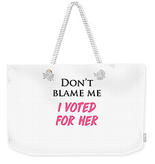 Weekender Tote Bag featuring the digital art Don't Blame Me I Voted For Hillary by Heidi Hermes