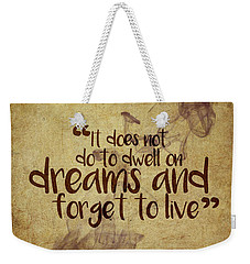 Don't Dwell On Dreams Weekender Tote Bag