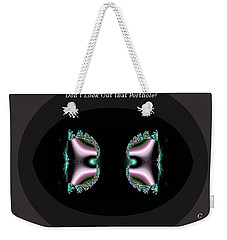 Dont Look Out That Porthole Weekender Tote Bag