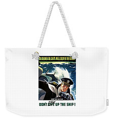 Don't Slow Up The Ship - Ww2 Weekender Tote Bag