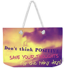 Don't Think Positive Weekender Tote Bag