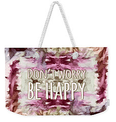 Weekender Tote Bag featuring the  Don't Worry Be Happy by Bonnie Bruno