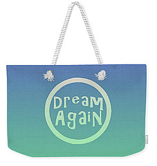 Dream Again Weekender Tote Bag
