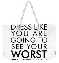 Dress Like You're Going To See Your Worst Enemy Weekender Tote Bag