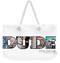 Weekender Tote Bag featuring the digital art Dude Abides by Tom Roderick