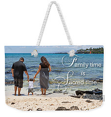 Family Time Is Sacred Time Weekender Tote Bag