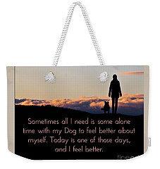 Feel Better With Your Dog Weekender Tote Bag