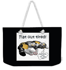 Flat Out Tired Weekender Tote Bag