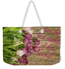 Weekender Tote Bag featuring the photograph For The Best Mother Of The World by Patricia Hofmeester