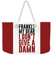 Frankly My Dear, I Don't Give A Damn Weekender Tote Bag