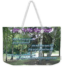 Going To Die Tomorrow? Weekender Tote Bag