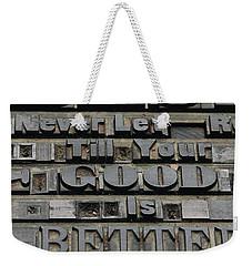 Good Is Better Weekender Tote Bag
