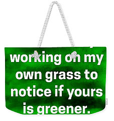 Weekender Tote Bag featuring the digital art Grass Is Greener Quote Art by Bob Baker