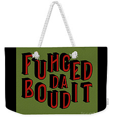 Weekender Tote Bag featuring the digital art Greenred Fuhgeddaboudit by Megan Dirsa-DuBois