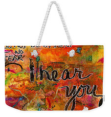 Have No Fear - I Hear You Weekender Tote Bag by Angela L Walker